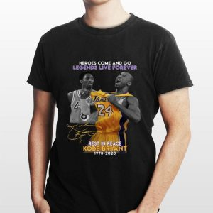Heroes Come And Go Legends Live Forever Rest In Peace Kobe Bryant 1978 2020 shirt