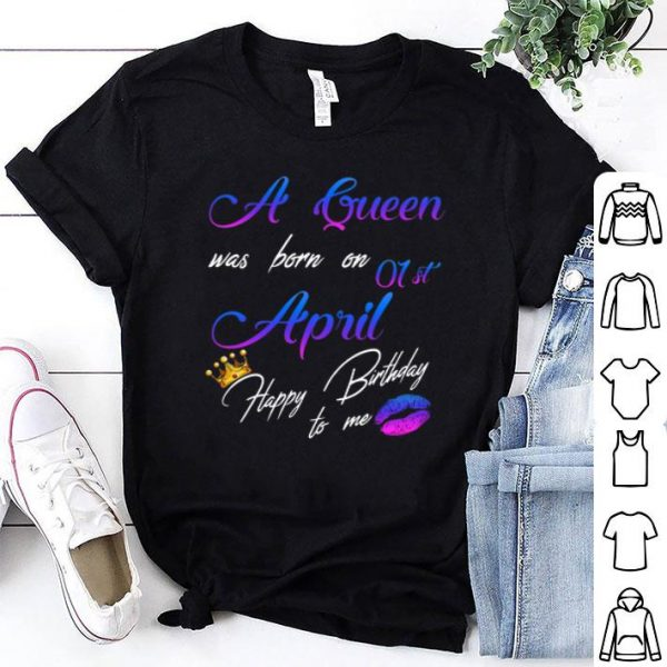 Lips A Queen Was Born On 01st April Happy Birthday To Me Crown shirt