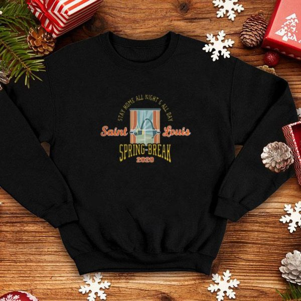 Stay Home All Night All Day Saint Louis Spring Break 2020 shirt