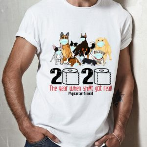 Dogs 2020 The Year When Shit Got Real Quarantined Covid-19 shirt