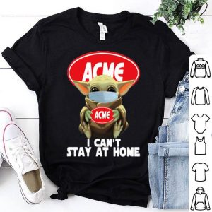 Star Wars Baby Yoda Hug ACME I Can't Stay At Home Covid-19 shirt