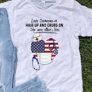 Love Someone Hair Up And Crubs On Nurse Stethoscope America Flag shirt