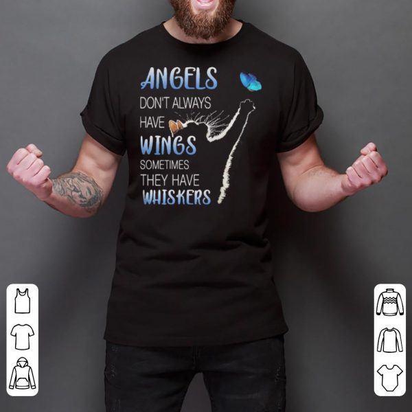 Angels Don't Always Have Wings Sometimes They Have Whiskers shirt