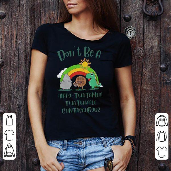 Don't be a Hippo Twatwaffle Twatwaffle cuntasaurous shirt