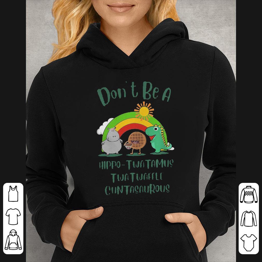 Don t be a Hippo Twatwaffle Twatwaffle cuntasaurous shirt 4 - Don't be a Hippo Twatwaffle Twatwaffle cuntasaurous shirt