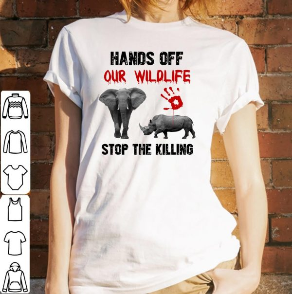 Elephant And Rhino Hands Off Our Wildlife Stop The Killing shirt