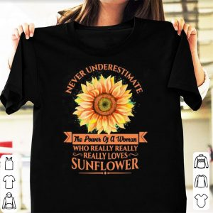 Never Underestimate The Power Of A Woman Loves Sunflower shirt