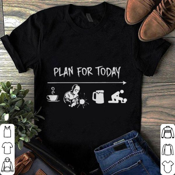 Plan for today I like Coffee Welding Beer and Sex shirt