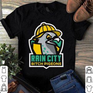 Rain City Bitch Pigeons shirt