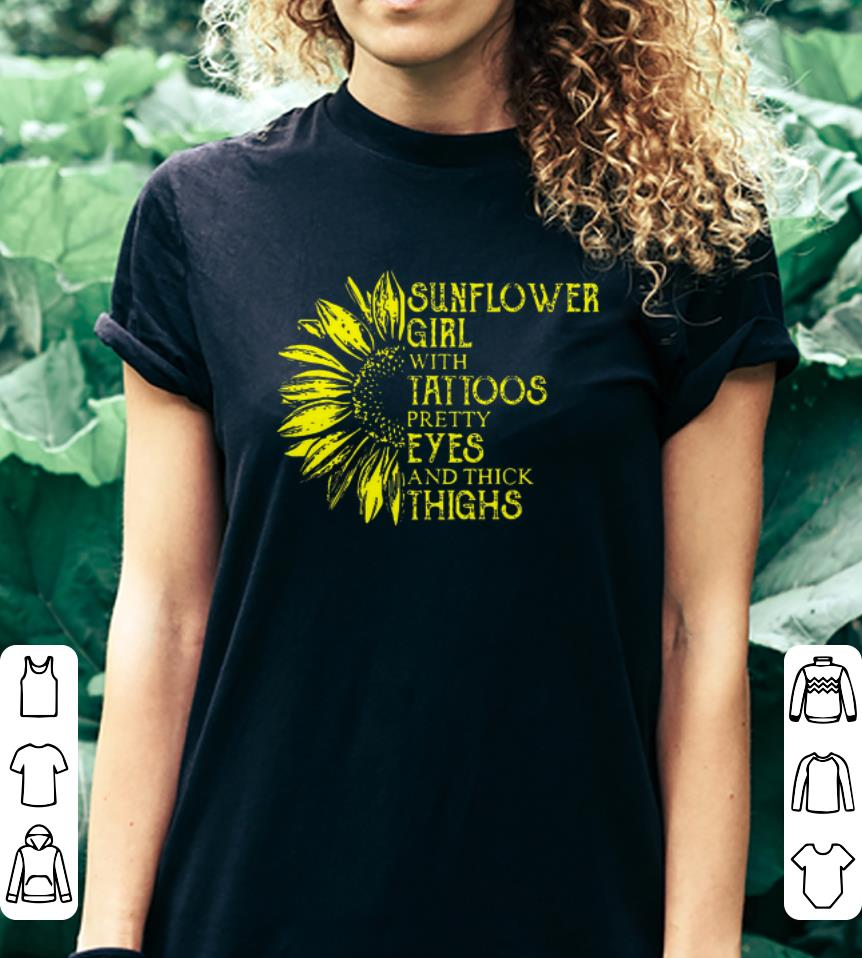 868d9b3e Sunflower Girl With Tattoos Pretty Eyes And Thick Thighs shirt, hoodie
