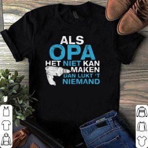 Als opa het niet kan maken dan lukt niemand shirt