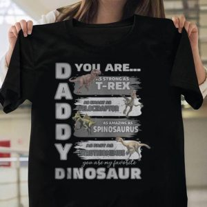 Daddy You Are as Strong as T Rex You Are My Favorite Dinosaur shirt
