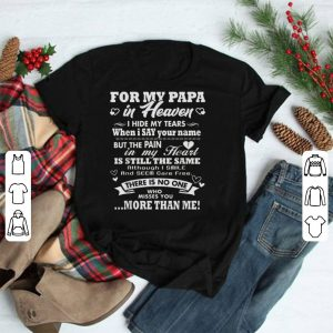 For My PAPA In Heaven There Is No One Who Misses You More Than Me shirt