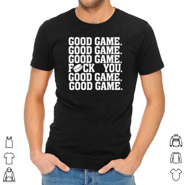 Good game fuck you shirt