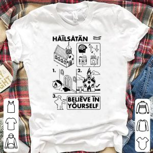 Hailsatan Believe In Yourself shirt