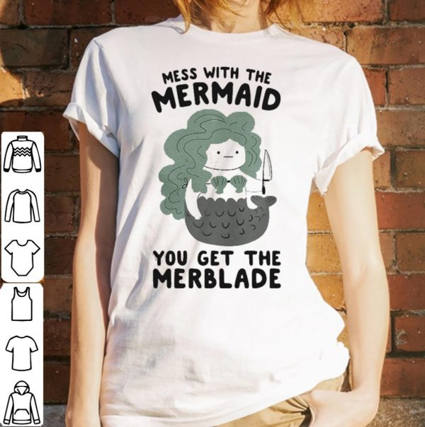 Mess with the Mermaid you get the merblade shirt