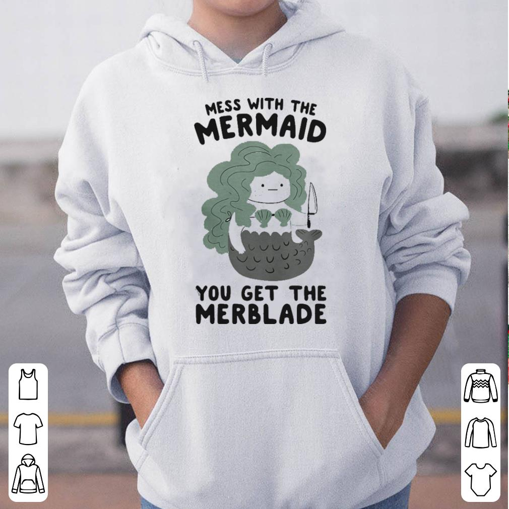 Mess with the Mermaid you get the merblade shirt 4 - Mess with the Mermaid you get the merblade shirt