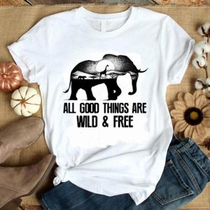 All God Things Are Wild And Free Shirt