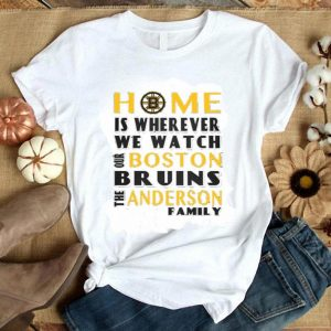 Home Is Wherever We Watch Our Boston Bruins And The Anderson Family Shirt