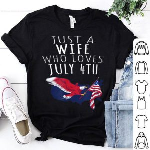 Just A Wife Who Loves July 4th shirt