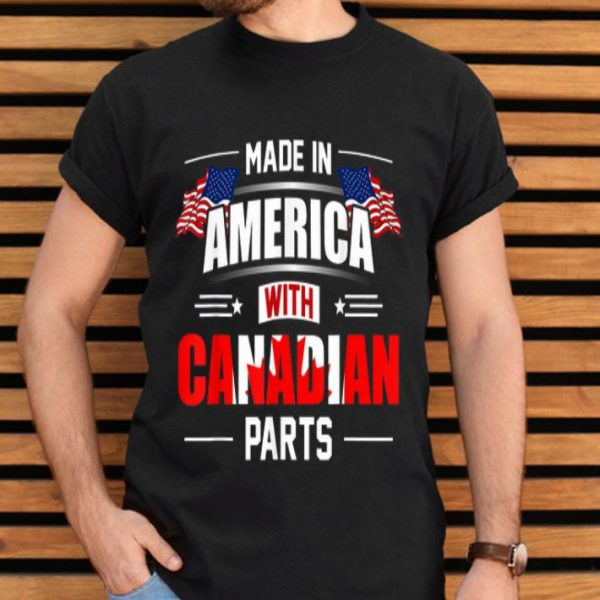 Made In America With Canadian Parts Shirt