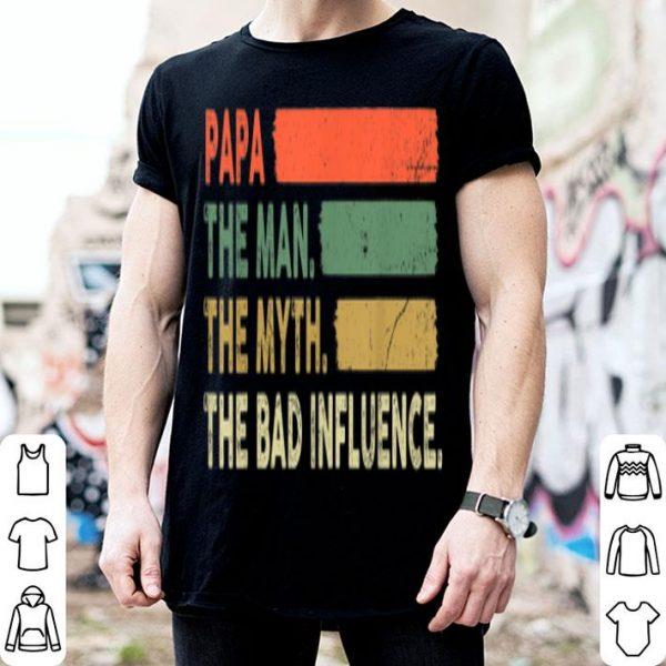 Papa The Man The Myth The Bad Influence Shirt