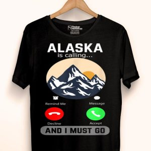 Alaska Is Calling And I Must Go Phone Screen Mountains shirt