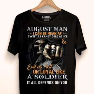 August Man I Can Be Mean AF A August Man Can Be shirt