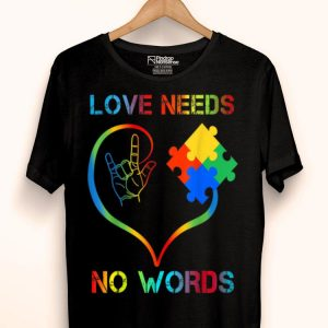 Autism Awareness World Autism Awareness Love Needs No Words shirt