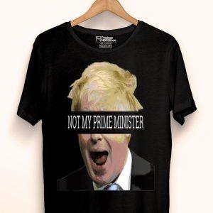 Boris Johnson Not My Prime Minister Anti Tory Brexit shirt