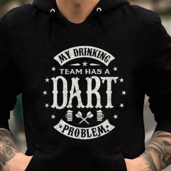 Darts My Drinking Beer Team Has A Dart Problem shirt