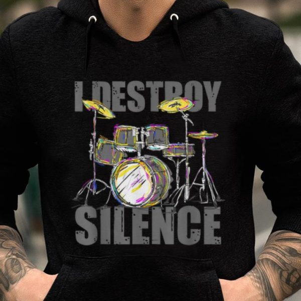 Drums I Destroy The Silence Drummer Musical Instrument Drums Lover shirt