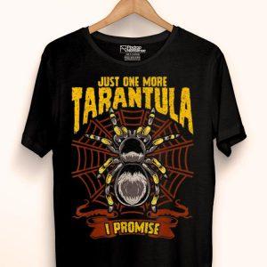 Just One More Tarantula Spiders shirt