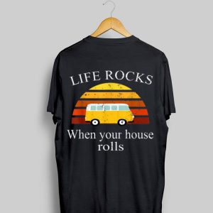 Life Rock When Your House Rolls Vintage shirt