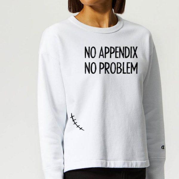 No Appendix No Problem Appendix Removal Surgery Appendectomy shirt