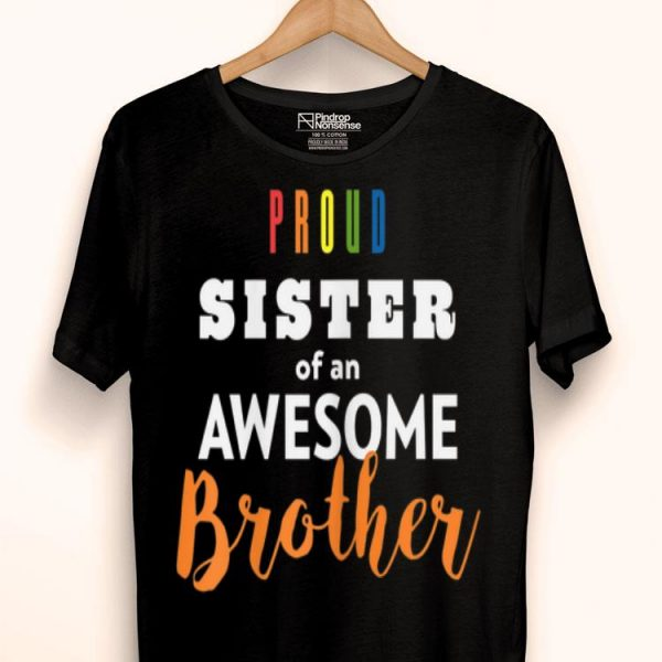 Proud Sister Of An Awesome Brother LGBT Pride shirt
