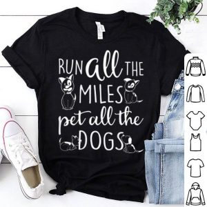 Runner Dog Lover Run All The Miles Pet All The Dogs shirt