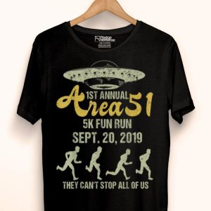 Area 51 5k Fun Run Sept.20,2019 They Cant Stop All Of Us UFO shirt