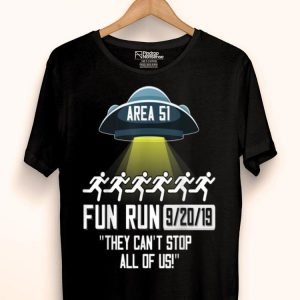 Area 51 Fun Run They Cant Stop All Of Us Storm Area 51 shirt