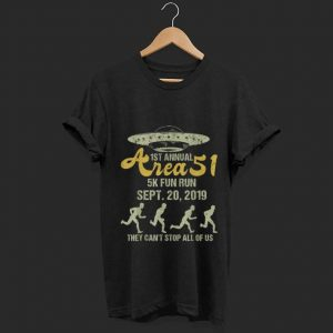 Awesome 1st Annual Area 51 5k Fun Run They Can't Stop All Of Us shirt
