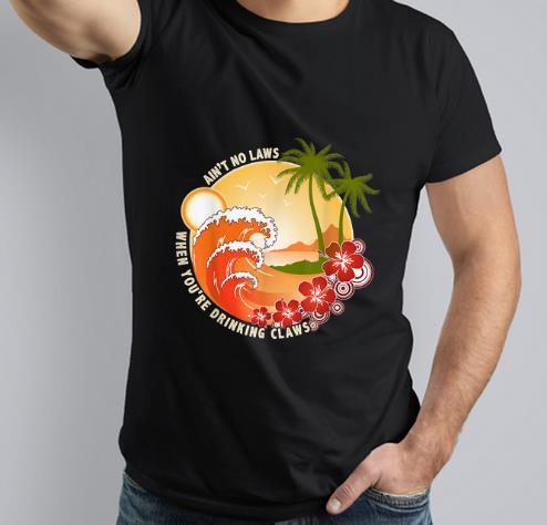 Awesome Ain't No Laws When You're Drinking Claws Summer Wave Beach Hawaii shirt
