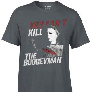 Awesome Michael Myers You Can't Kill The Boogeyman Halloween shirt