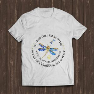 Awesome My Mind Still Talks To You And My Heart Still Looks For You Dragonfly shirt