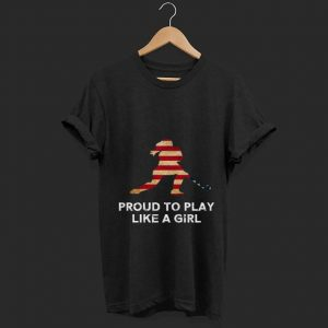 Awesome Proud To Play Like A Girl American Flag shirt