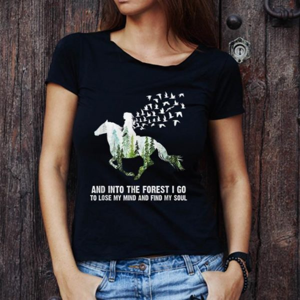Awesome Ride A Horse And Into The Forest I Go To Lose My Mind And Find My Soul shirt