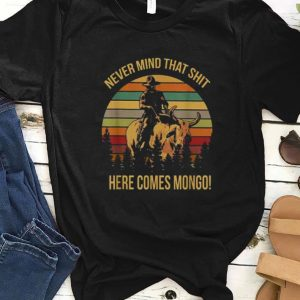 Awesome Vintage Never Mind That Shit Here Come Mongo Blazing Saddles shirt