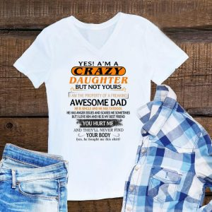 Awesome Yes I'm A Crazy Daughter But Not Yours Awesome Dad He is Single ANd He Has Tattoos shirt