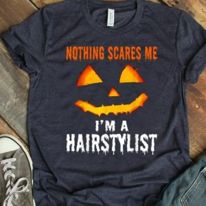 Funny Nothing Scares Me I'm A Hairstylist Funny Halloween Costume shirt