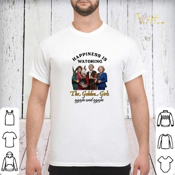 Happiness is watching The Golden Girls again and again shirt sweater