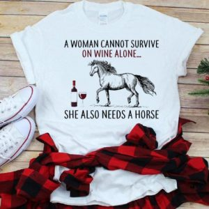 Hot A Woman Can't Survive On Wine Alone She Also Needs Horse And Dog shirt